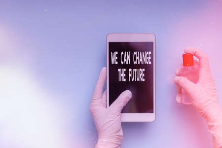 Text sign showing We Can Change The Future. Business photo showcasing Make actions to achieve different results Contamination within electronic gadgets sufaces controlled by disinfectant