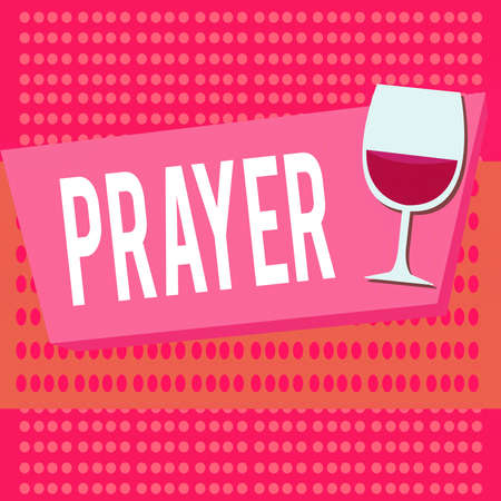 Text sign showing Prayer. Business photo text solemn request for help or expression of thanks addressed to God Halftone Goblet Glassware Half filled with Wine on Rectangular shape Form