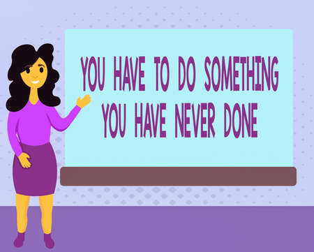Text sign showing You Have To Do Something You Have Never Done. Business photo text to change your mindset Female Hu analysis Standing Hand Presenting Rectangular Blank Whiteboard