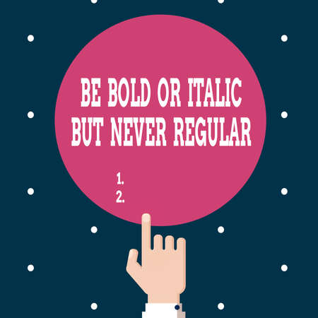 Writing note showing Be Bold Or Italic But Never Regular. Business concept for Be competitive Strive for the best Hand Pointing up Index finger Touching Solid Color Circle