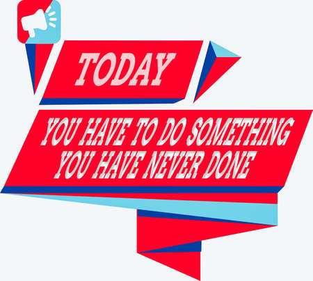 Text sign showing You Have To Do Something You Have Never Done. Business photo showcasing to change your mindset Quadrangular Abstract Shape Formation Horizontal Graphic Outline Megaphone