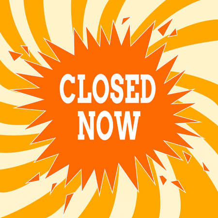 Text sign showing Closed Now. Business photo text of a business having ceased trading especially for a short period Blank Exploding Cracking Breaking Speech Bubble Sound Effect on Burst