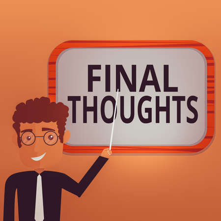 Handwriting text writing Final Thoughts. Conceptual photo the conclusion or last few sentences within your conclusion Man Standing Holding Stick Pointing to Wall Mounted Blank Color Board