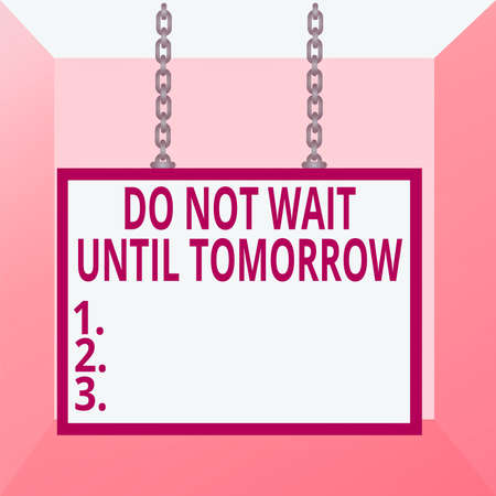 Conceptual hand writing showing Do Not Wait Until Tomorrow. Concept meaning needed to do it right away Urgent Better do now Whiteboard rectangle frame attached surface chain panel Foto de archivo