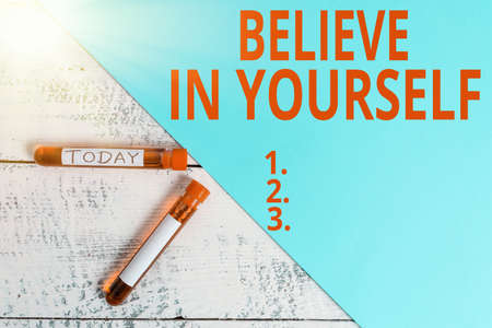 Word writing text Believe In Yourself. Business photo showcasing common piece of advice that you can do everything Extracted blood sample vial with medical accessories ready for examination