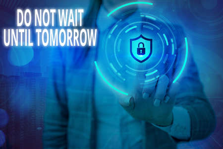 Conceptual hand writing showing Do Not Wait Until Tomorrow. Concept meaning needed to do it right away Urgent Better do now Graphics padlock for web data security application system Foto de archivo