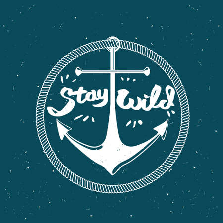 to stay: Nautical anchor logo with Stay wild quote
