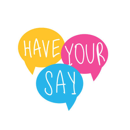 Have your say on speech bubble. Stock vector illustration