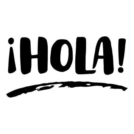 hola: Hola! Spanish greeting in vector, brush lettering. Modern design with swash element. Illustration