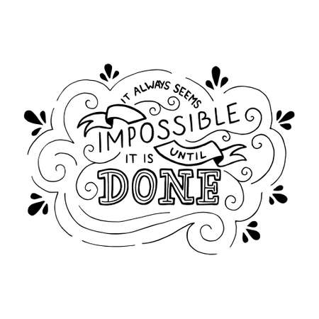 affirmation: It always seems impossible until it is done. Vector hand drawn motivational lettering, design for sign or poster. Inspiring lettering for office or working space. Monochrome version.
