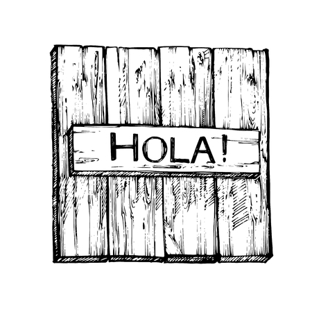 Wooden plank. Lettering phrase - Hola. Wood texture, illustration. Graphic hand drawn painted illustration.