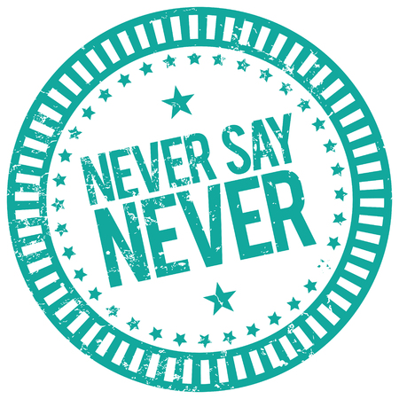 rubber stamp: never say never