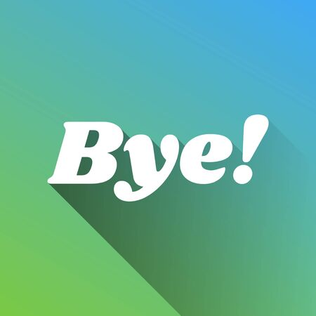 Bye slogan. White Icon with gray dropped limitless shadow on green to blue background. Illustration