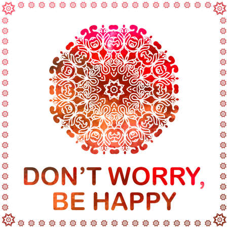 dont worry: Abstract vector ornament. Decorative retro element with watercolor on background. Dont worry, be happy Illustration