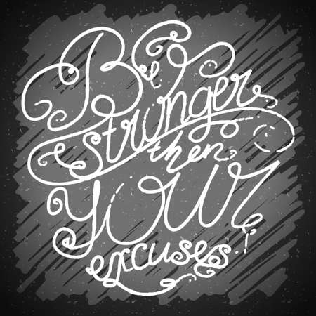stronger: Decorative card with hand-drawn lettering. Be stronger then your excuses. Creative motivation quote. Typographic design poster in vector.