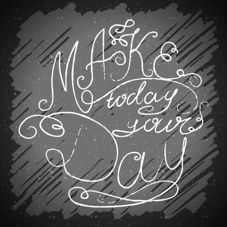 message board: Decorative card with hand-drawn lettering. Make today your day. Creative motivation quote. Typographic design poster in vector.