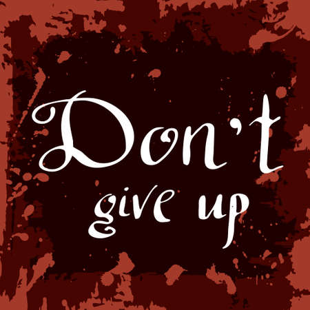 dont give up: Dont give up Poster. Hand drawn lettering. Vector calligraphic design. Isolated quote for your design.