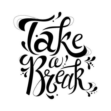 take a break: Typography design for card. Vector illustration Take a break. Handmade art quote