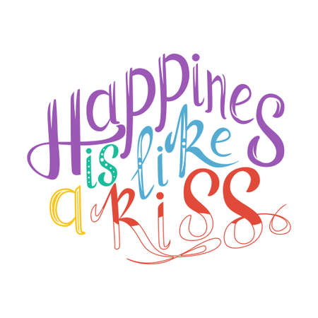 happines: Vector hand drawn lettering. Happines is like a kiss. Typogrraphic inspirational quote on colorful background. Poster template for design postcard or greeting card