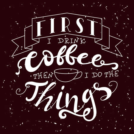 drink coffee: Hand drawn lettering poster. Vector quote. Art illustration. First i drink coffee then i do the things Illustration