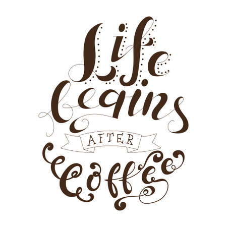 Poster with hand lettering. Quote for card design. Ink illustration. Life begins after coffee Illustration
