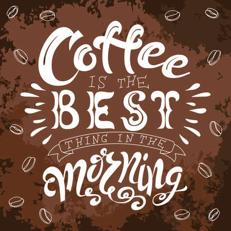 ia: Poster with hand lettering. Quote for card design. Ink illustration. Coffee ia the best thing in the morning