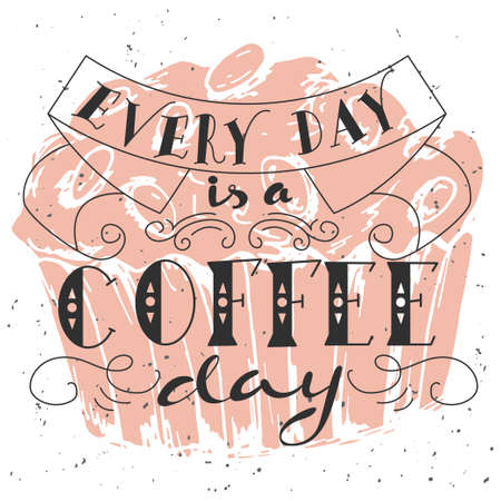 Poster with hand lettering. Quote for card design. Ink illustration. Every day is a coffee day