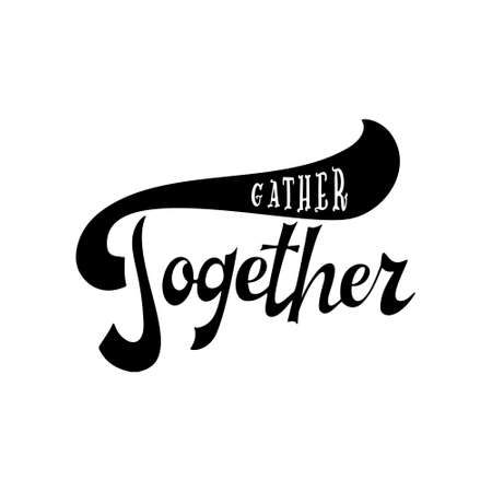 Gather together poster. Greeting card with brush calligraphy. Thanksgiving banner. Vector illustration