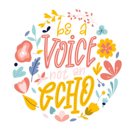 Be a voice not an echo. Hand drawn feminism quote. Motivation woman slogan in lettering style. Vector illustration