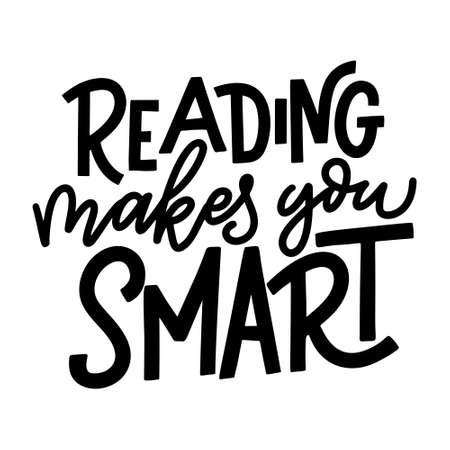 Reading makes you smart. Hand drawn lettering quote for poster desogn isolated on white backgound. Typography funny phrase. Vector illustration