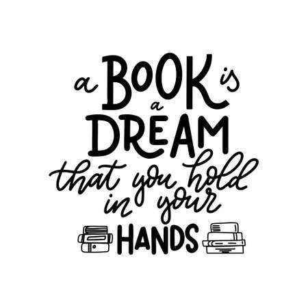 A Book is a dream that you hold in your hands. Hand drawn lettering quote for poster desogn isolated on white backgound. Typography funny phrase. Vector illustration Illusztráció