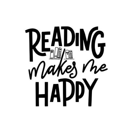 Reading makes me happy. Hand drawn lettering quote for poster desogn isolated on white backgound. Typography funny phrase. Vector illustration