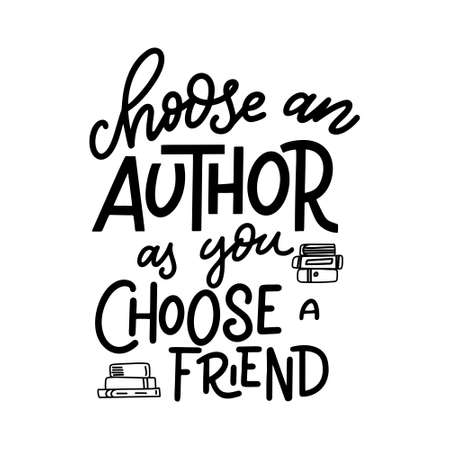 Choose an author as you choose a friend. Hand drawn lettering quote for poster desogn isolated on white backgound. Typography funny phrase. Vector illustration.