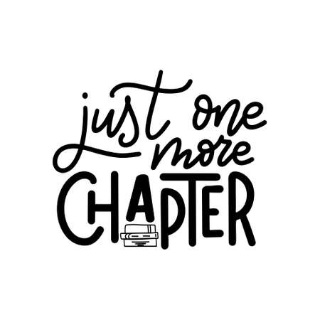 Hand drawn lettering quote for poster desogn isolated on white backgound. Just one more chapter. Typography funny phrase. Vector illustration