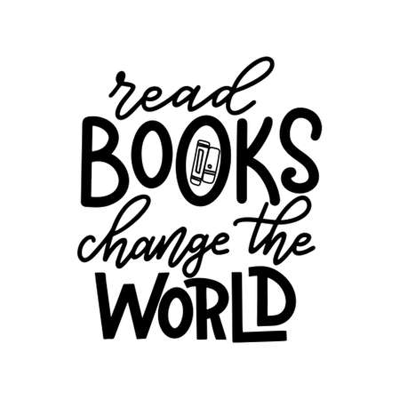 Read books change the world. Hand drawn lettering quote for poster desogn isolated on white backgound. Typography funny phrase. Vector illustration