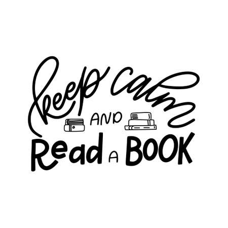 Hand drawn lettering quote for poster desogn isolated on white backgound. Keep calm and read a book. Typography funny phrase. Vector illustration