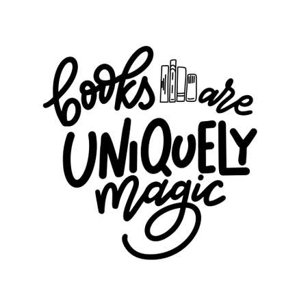 Books are uniquely magic. Hand drawn lettering quote for poster desogn isolated on white backgound. Typography funny phrase. Vector illustration