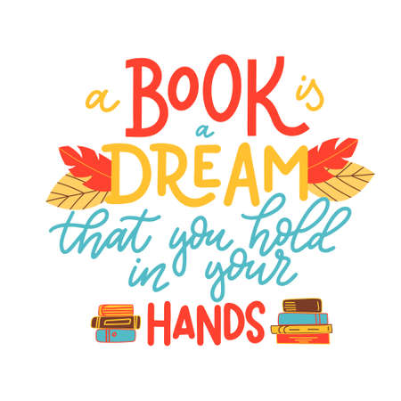 A Book is a dream that you hold in your hands. Hand drawn lettering quote for poster design isolated on white background. Typography funny phrase. Vector illustration