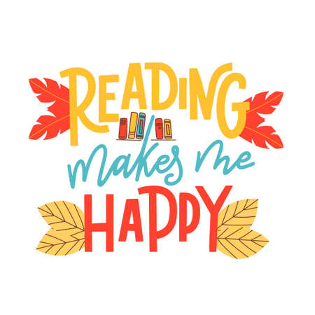 Reading makes me happy. Hand drawn lettering quote for poster design isolated on white background. Typography funny phrase. Vector illustration