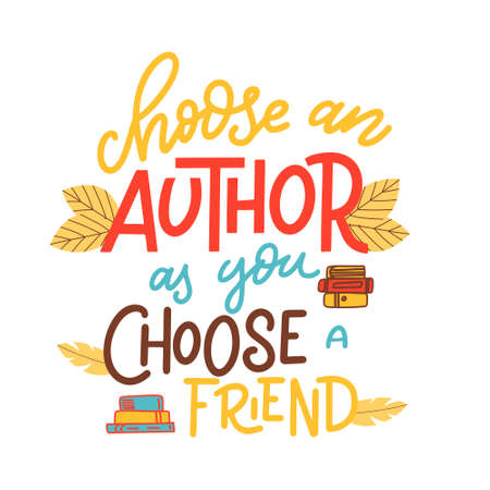 Choose an author as you choose a friend. Hand drawn lettering quote for poster design isolated on white background. Typography funny phrase. Vector illustration Ilustração