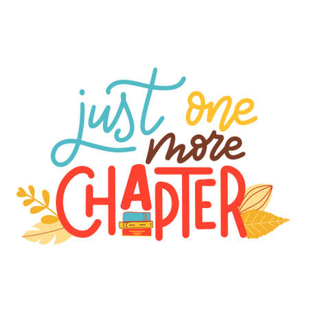 Hand drawn lettering quote for poster design isolated on white background. Just one more chapter. Typography funny phrase. Vector illustration
