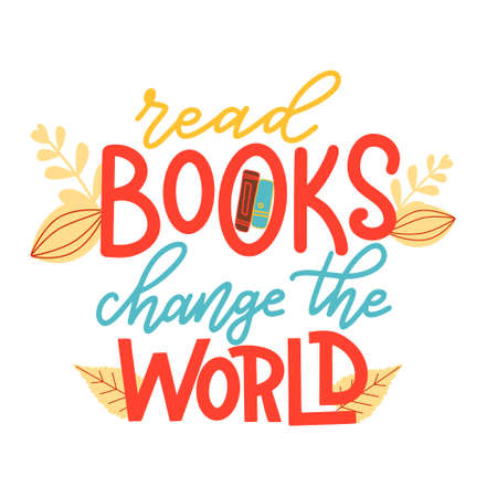 Read books change the world. Hand drawn lettering quote for poster design isolated on white background. Typography funny phrase. Vector illustration