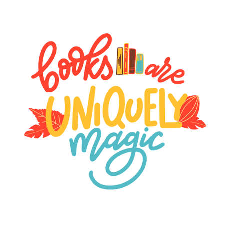 Books are uniquely magic. Hand drawn lettering quote for poster design isolated on white background. Typography funny phrase. Vector illustration