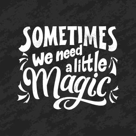 Magic quote lettering, chalk design. Inspirational hand drawn poster. Sometimes we need a little magic. Calligraphic design. Vector illustration