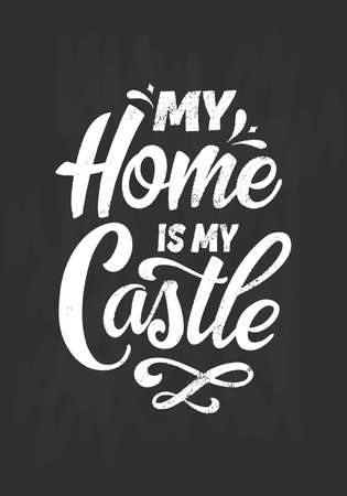 Hand lettering typography poster on blackboard background with chalk. Quote My home is my castle. Inspiration and positive poster with calligraphic letter. Vector illustration Illustration