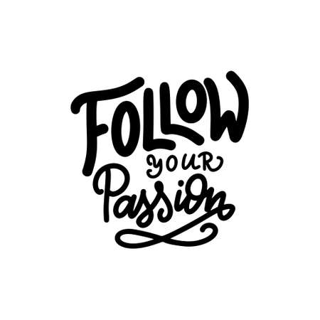 Hand lettering typography poster. Quote Follow your passion. Inspiration and positive poster with calligraphic letter. Vector illustration