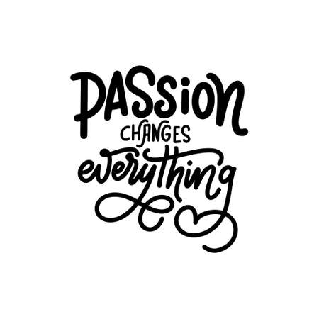 Hand lettering typography poster. Quote Passion changes everything. Inspiration and positive poster with calligraphic letter. Vector illustration