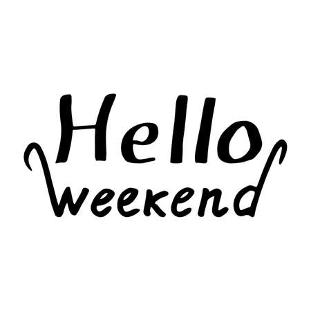 calligraphical: Hello Weekend: text on a white background. Fun poster with drawn letters: Hello Weekend. The calligraphical letters written by ink. Quote painted with a brush. illustration. Illustration