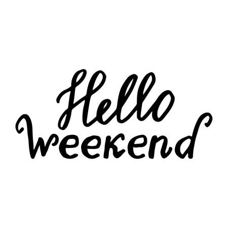 fashion week: Hello Weekend:  text on a white background. Background with the text written by hand: Hello Weekend. calligraphic letters. The quote written by ink. illustration.