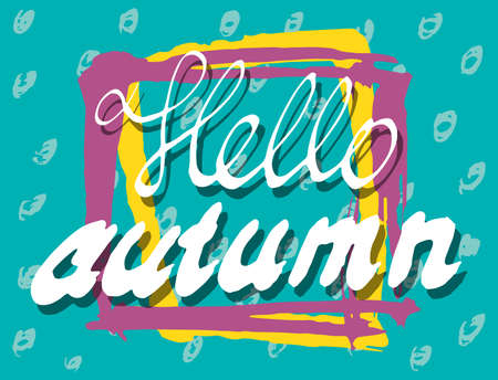 Hello Autumn. Lettering background. Perfect Hand Drawn Scrawl Card for creativity design. Handwritten letters. Graphic poster, banner, postcard with quote, text, phrase for fall. Vector illustration. Illustration